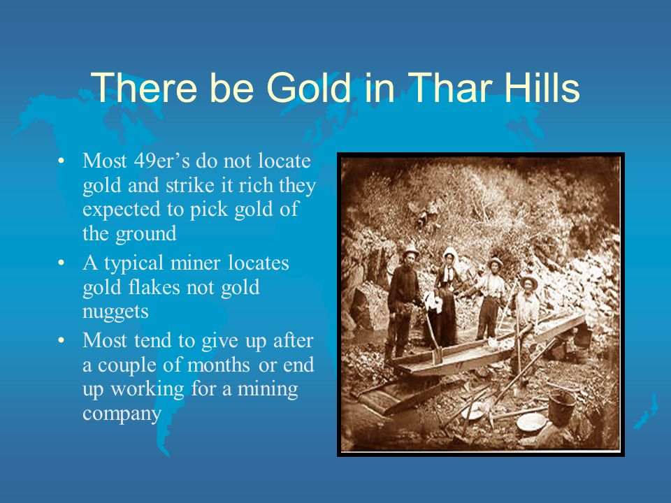 There be Gold in Thar Hills Most 49ers do not locate gold and strike it rich they expected to pick gold of the ground A typical miner locates gold fla