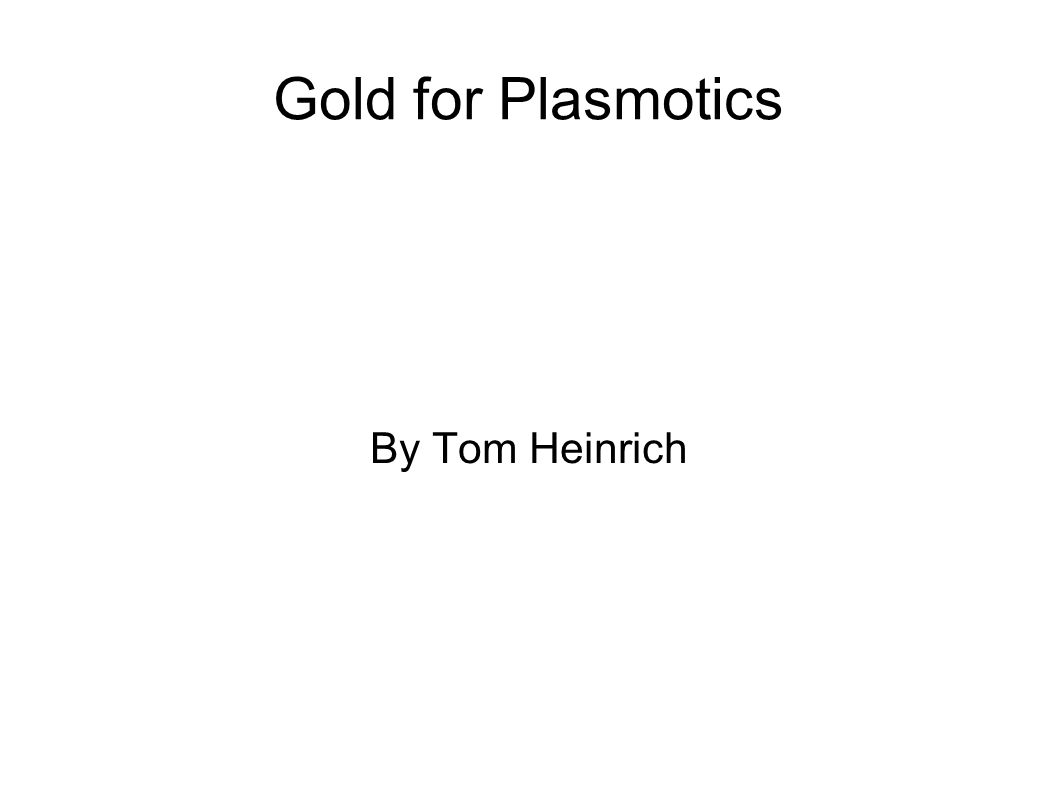 Gold for Plasmotics By Tom Heinrich