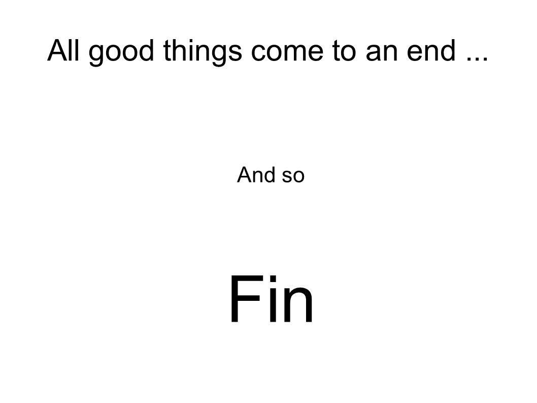 All good things come to an end... And so Fin