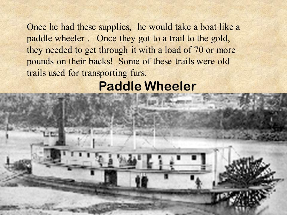 Once he had these supplies, he would take a boat like a paddle wheeler.