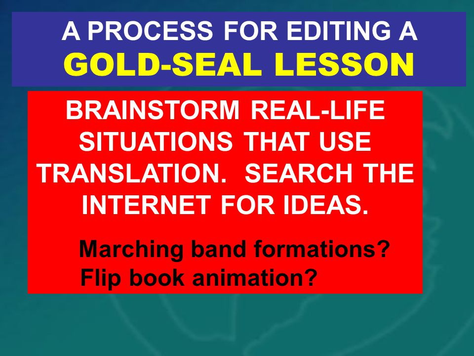 A PROCESS FOR EDITING A GOLD-SEAL LESSON BRAINSTORM REAL-LIFE SITUATIONS THAT USE TRANSLATION.