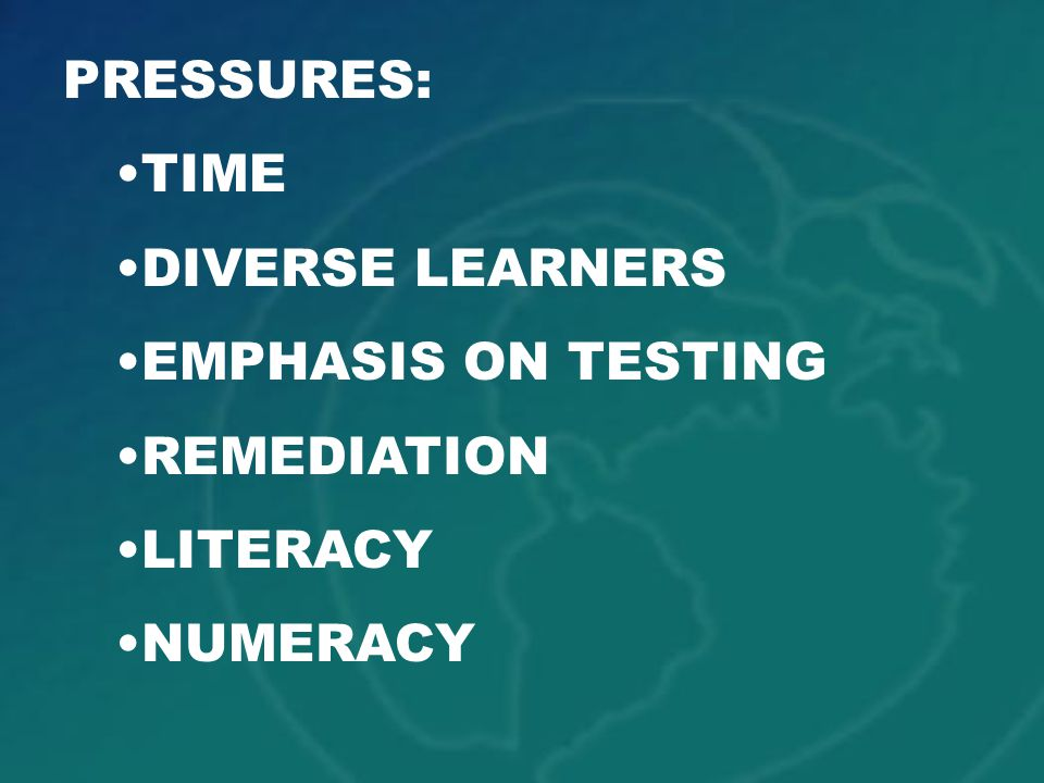 PRESSURES: TIME DIVERSE LEARNERS EMPHASIS ON TESTING REMEDIATION LITERACY NUMERACY