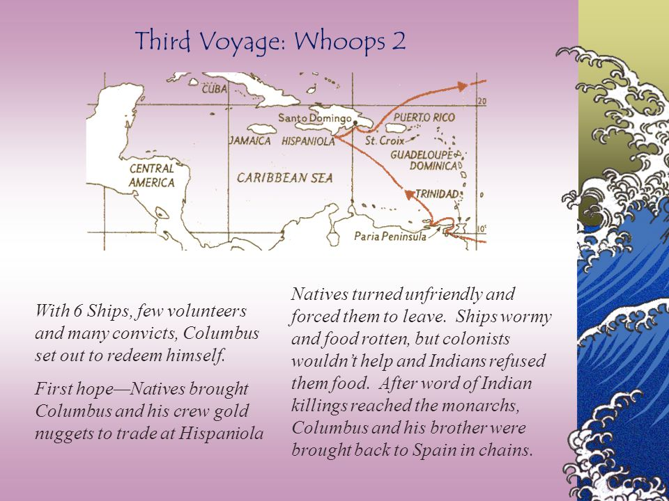 Second Voyage: Whoops! 17 ships with 1200 men (6 of them priests to convert the Indians) set out to find Indies spices and gold 300 died of disease. A