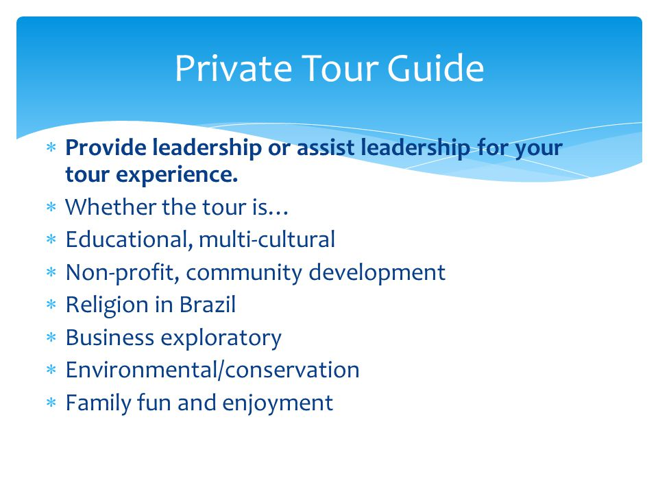 Provide leadership or assist leadership for your tour experience.