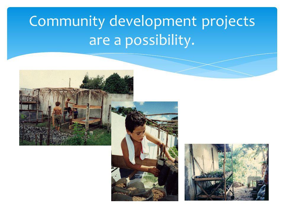 Community development projects are a possibility.