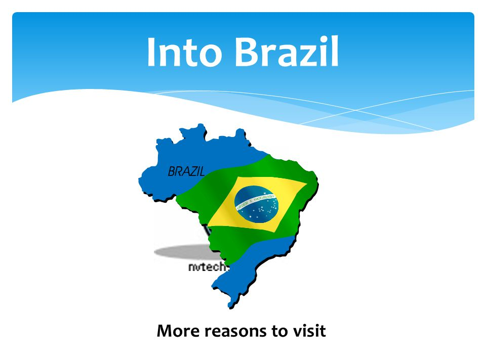 Into Brazil More reasons to visit