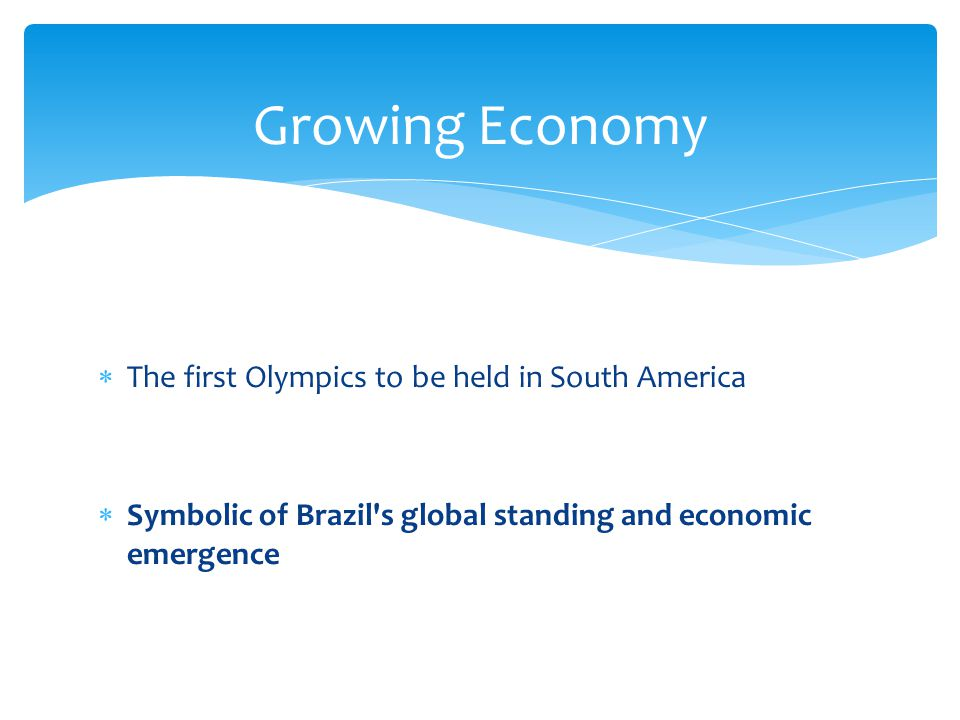 The first Olympics to be held in South America Symbolic of Brazil s global standing and economic emergence Growing Economy