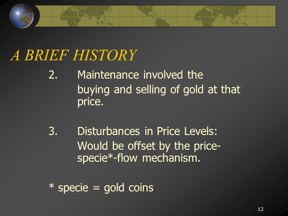12 A BRIEF HISTORY 2.Maintenance involved the buying and selling of gold at that price.