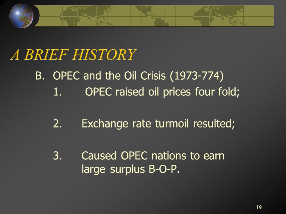 19 A BRIEF HISTORY B.OPEC and the Oil Crisis (1973-774) 1.