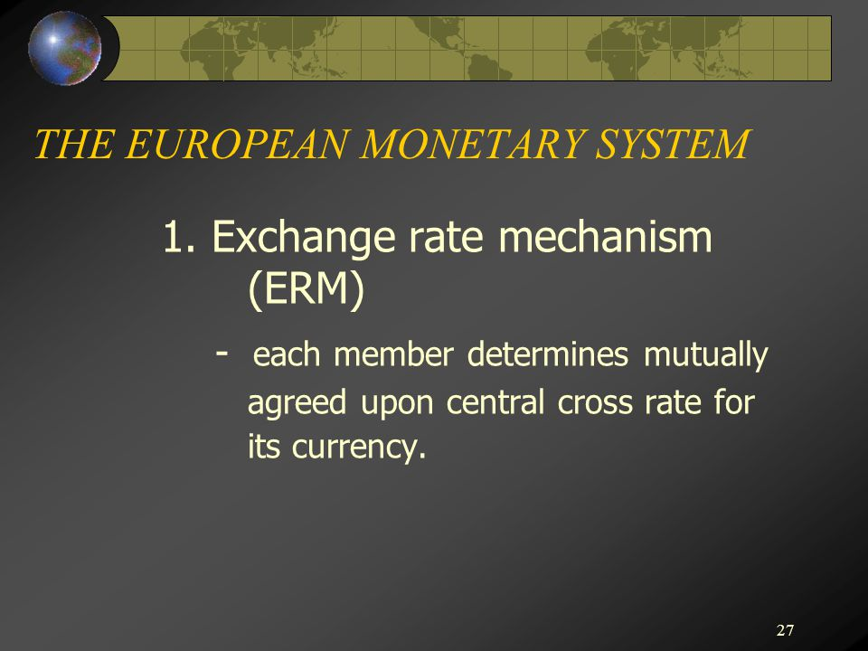 27 THE EUROPEAN MONETARY SYSTEM 1.
