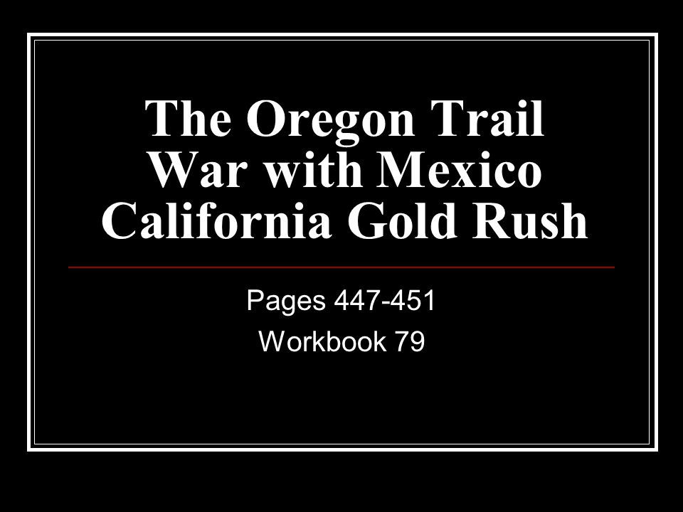 The Oregon Trail War with Mexico California Gold Rush Pages 447-451 Workbook 79