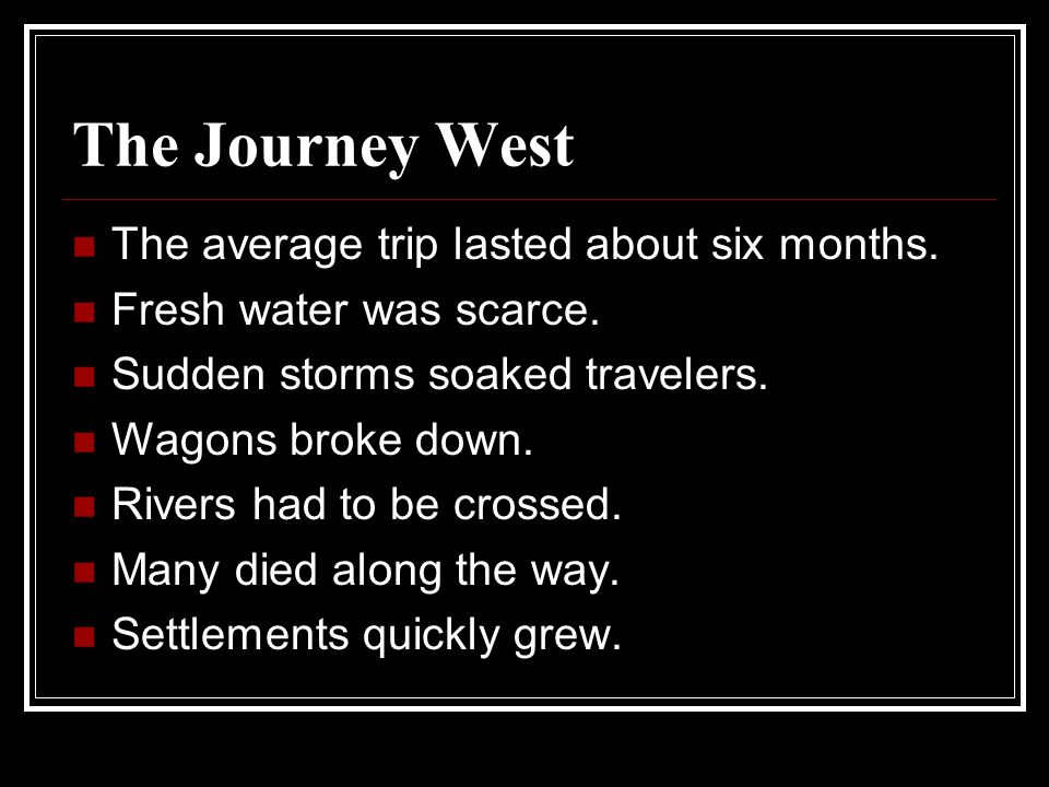 The Journey West The average trip lasted about six months.