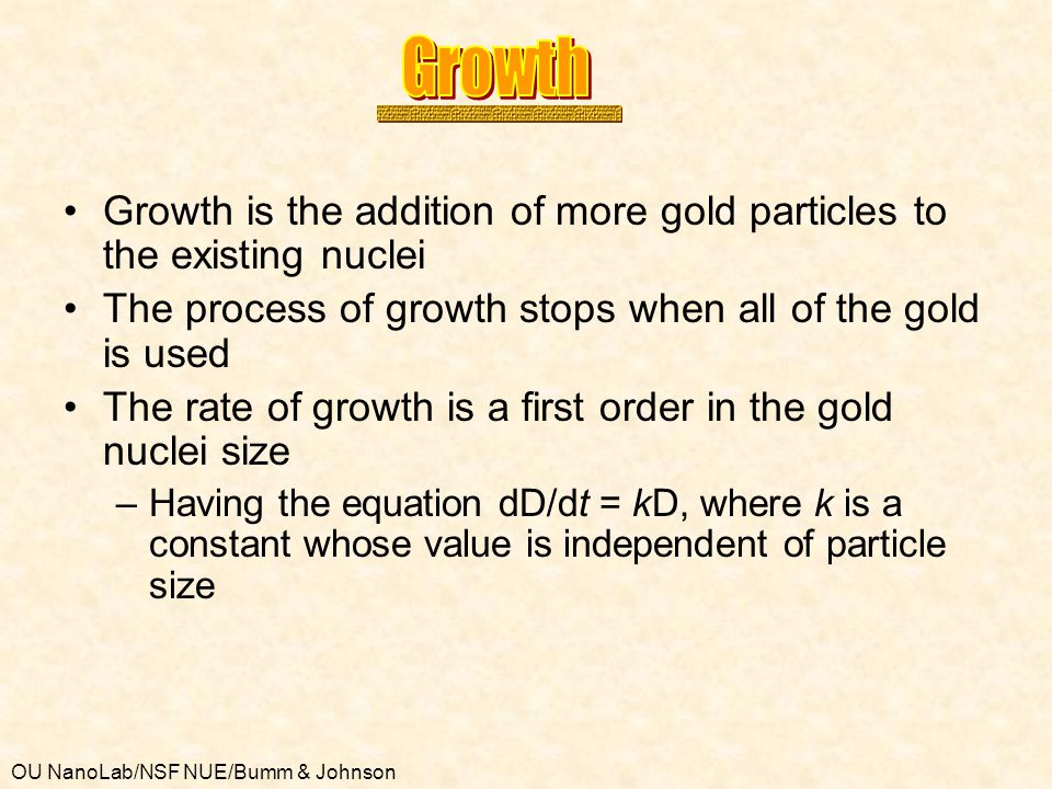 OU NanoLab/NSF NUE/Bumm & Johnson Growth is the addition of more gold particles to the existing nuclei The process of growth stops when all of the gol