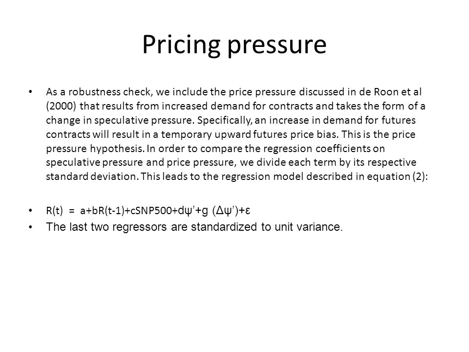 Pricing pressure As a robustness check, we include the price pressure discussed in de Roon et al (2000) that results from increased demand for contrac