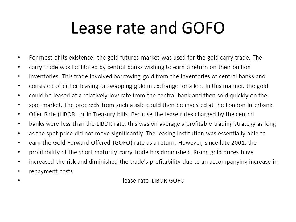 Lease rate and GOFO For most of its existence, the gold futures market was used for the gold carry trade.