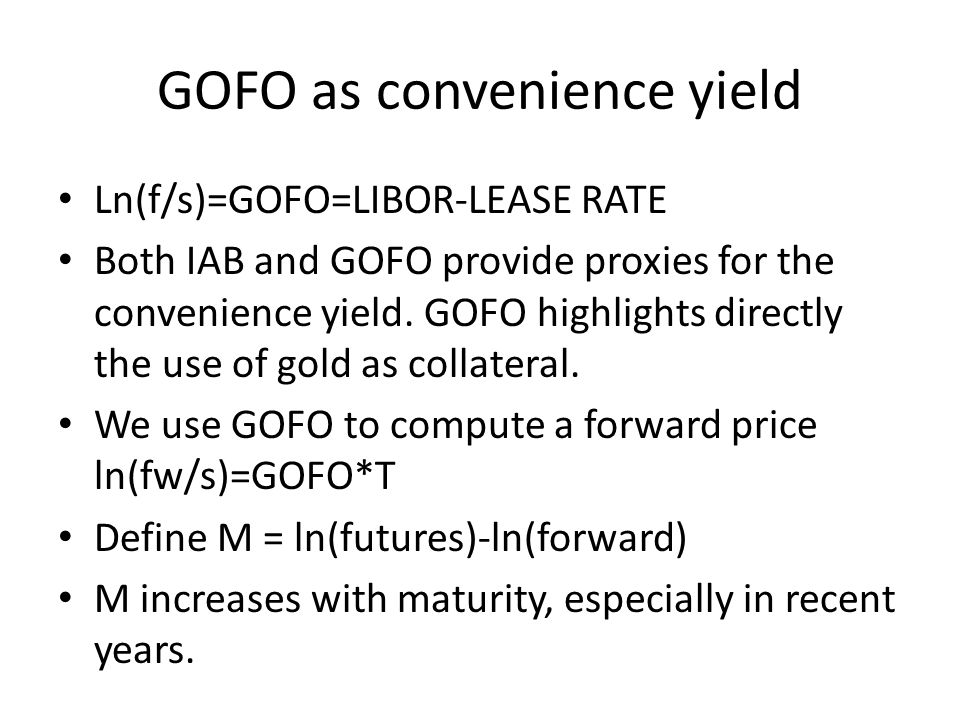 GOFO as convenience yield Ln(f/s)=GOFO=LIBOR-LEASE RATE Both IAB and GOFO provide proxies for the convenience yield. GOFO highlights directly the use