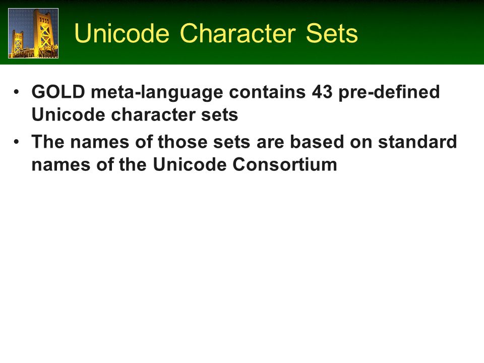 Unicode Character Sets GOLD meta-language contains 43 pre-defined Unicode character sets The names of those sets are based on standard names of the Unicode Consortium