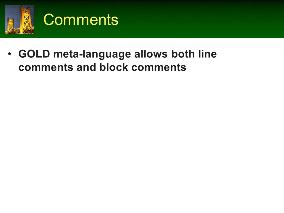 Comments GOLD meta-language allows both line comments and block comments