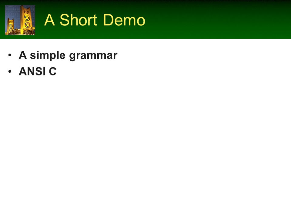 A Short Demo A simple grammar ANSI C
