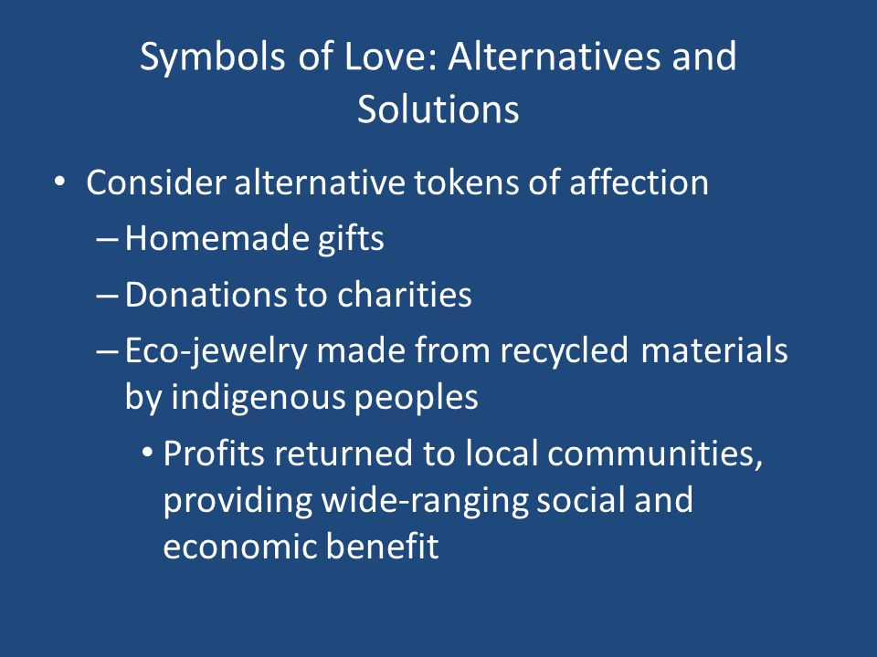 Symbols of Love: Alternatives and Solutions Consider alternative tokens of affection – Homemade gifts – Donations to charities – Eco-jewelry made from