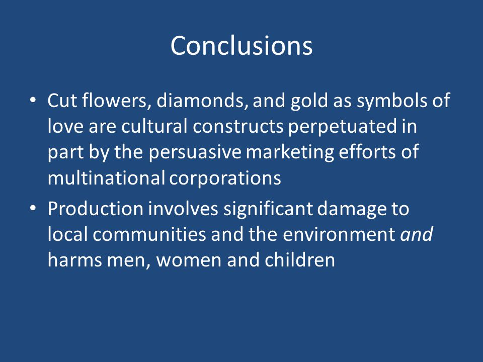 Conclusions Cut flowers, diamonds, and gold as symbols of love are cultural constructs perpetuated in part by the persuasive marketing efforts of mult