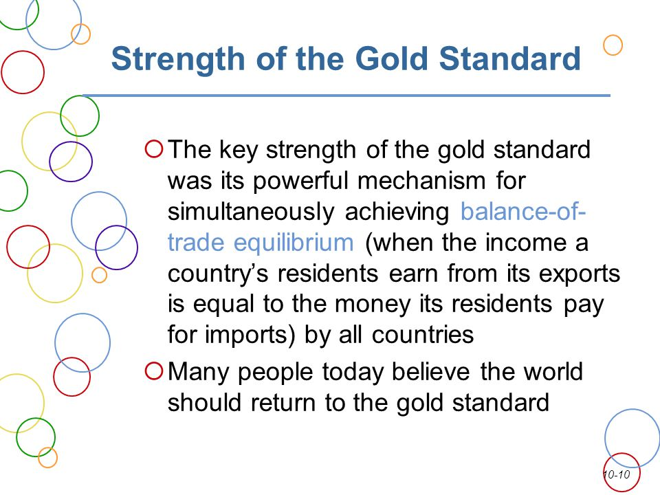 10-10 Strength of the Gold Standard The key strength of the gold standard was its powerful mechanism for simultaneously achieving balance-of- trade eq