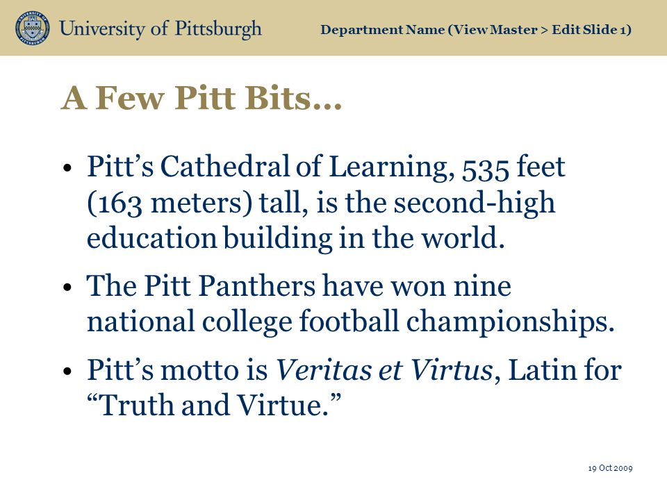 Department Name (View Master > Edit Slide 1) A Few Pitt Bits… Pitts Cathedral of Learning, 535 feet (163 meters) tall, is the second-high education building in the world.