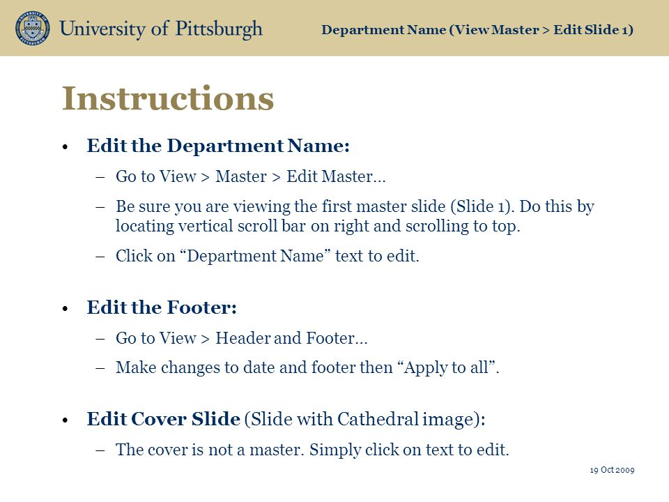 Department Name (View Master > Edit Slide 1) Instructions Edit the Department Name: –Go to View > Master > Edit Master… –Be sure you are viewing the first master slide (Slide 1).