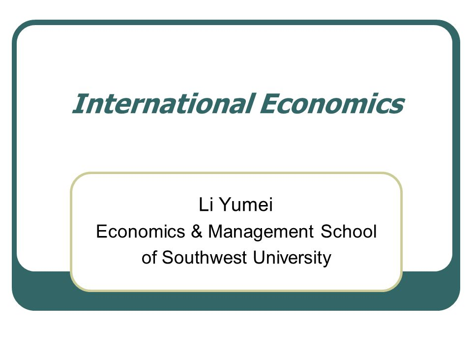 International Economics Li Yumei Economics & Management School of Southwest University