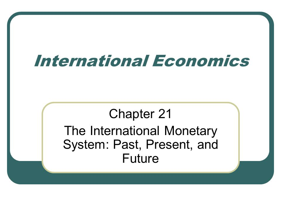 Organization 21.1 Introduction 21.2 The Gold Standard and the Interwar Experience 21.3 The Bretton woods System 21.4 Operation and Evolution of the Bretton Woods System 21.5 U.S.