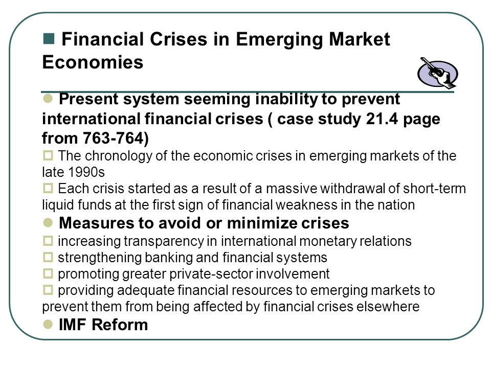 Financial Crises in Emerging Market Economies Present system seeming inability to prevent international financial crises ( case study 21.4 page from 7