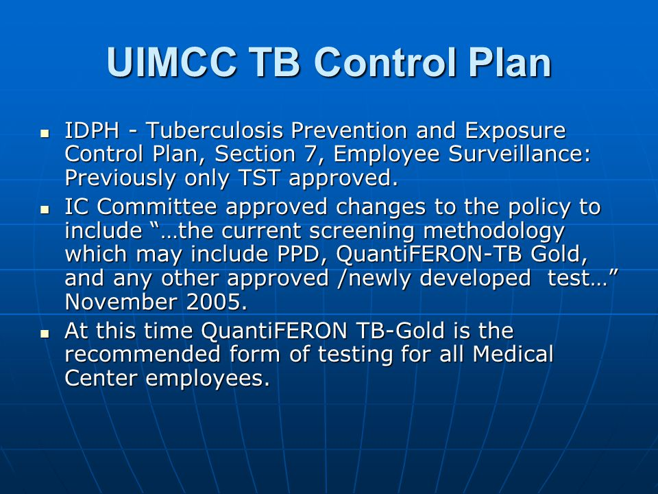 UIMCC TB Control Plan IDPH - Tuberculosis Prevention and Exposure Control Plan, Section 7, Employee Surveillance: Previously only TST approved. IDPH -