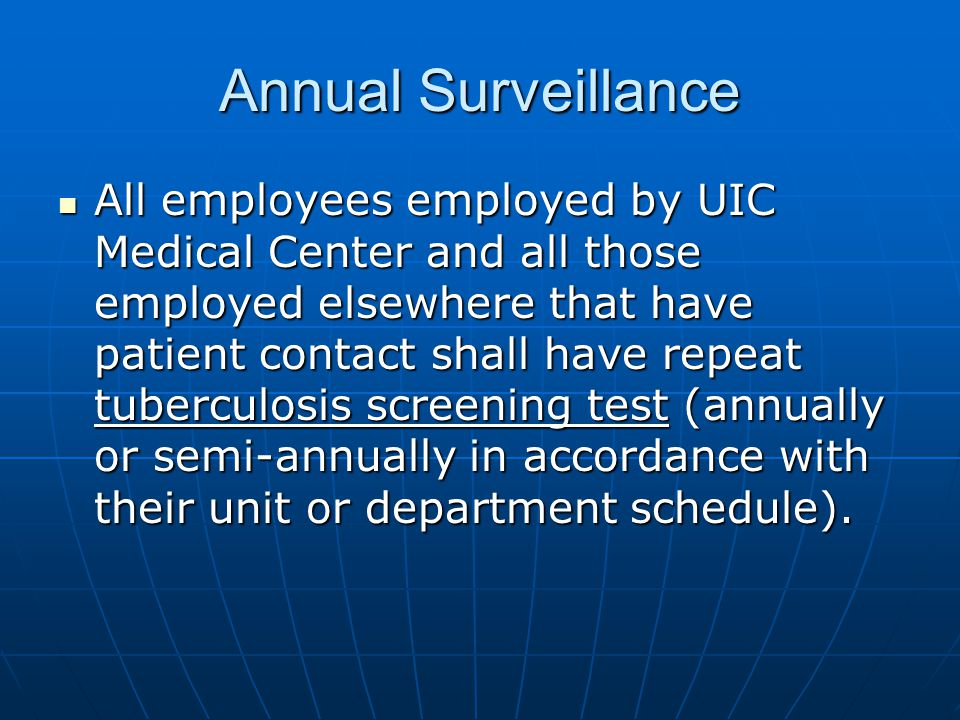 Annual Surveillance All employees employed by UIC Medical Center and all those employed elsewhere that have patient contact shall have repeat tubercul