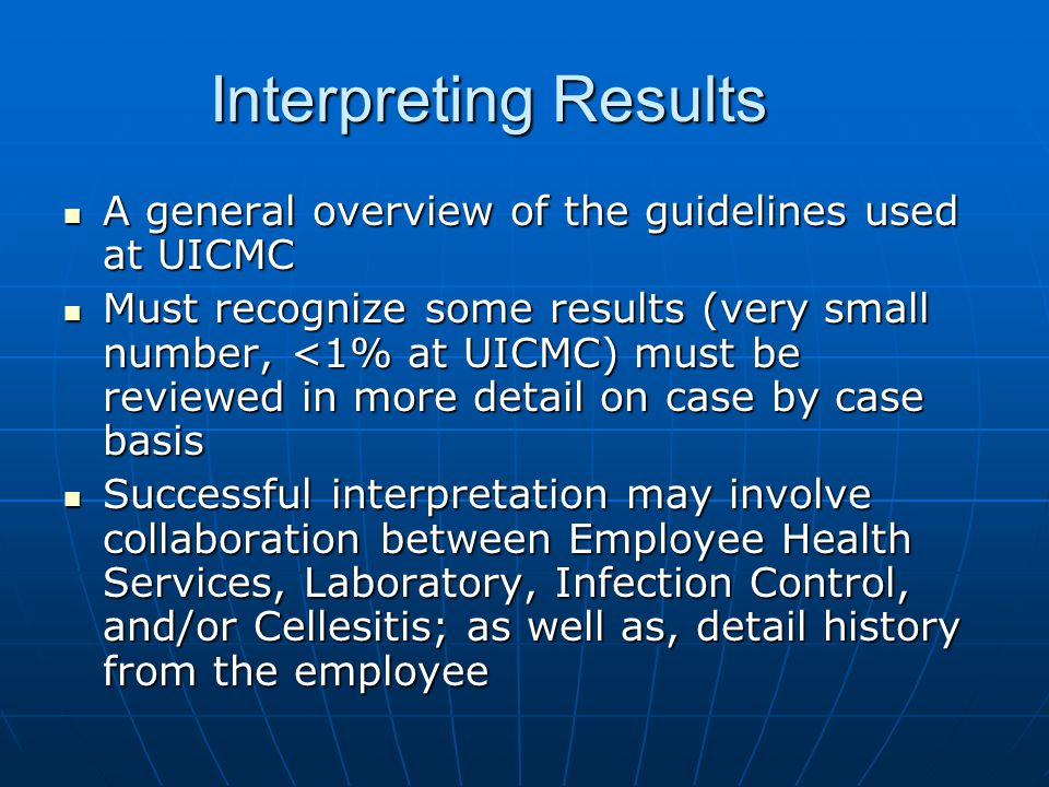 Interpreting Results A general overview of the guidelines used at UICMC A general overview of the guidelines used at UICMC Must recognize some results