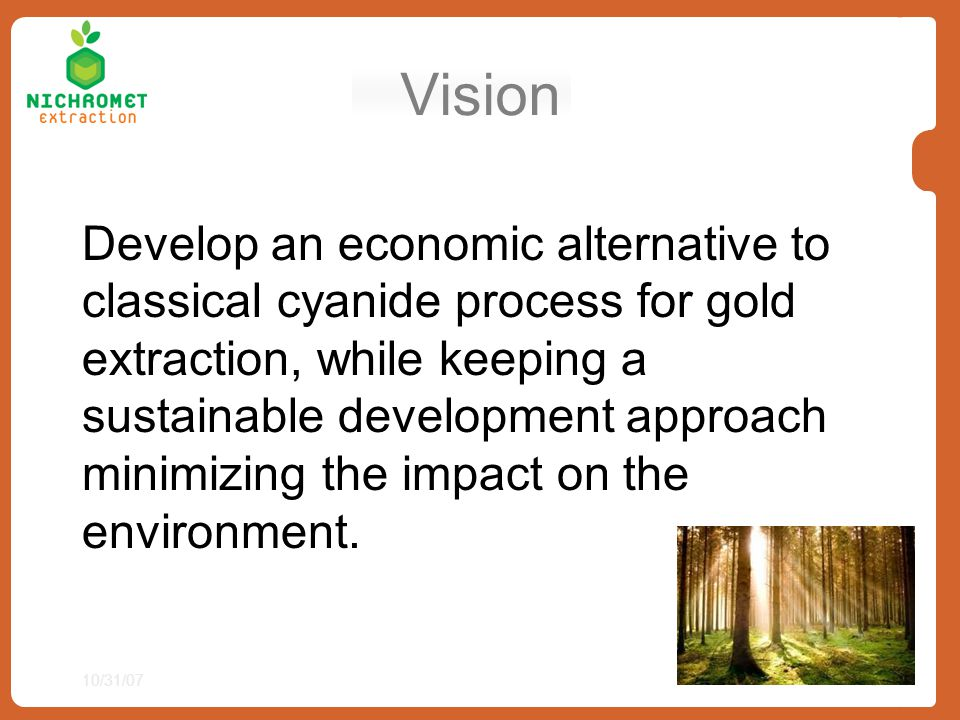 Vision Develop an economic alternative to classical cyanide process for gold extraction, while keeping a sustainable development approach minimizing t