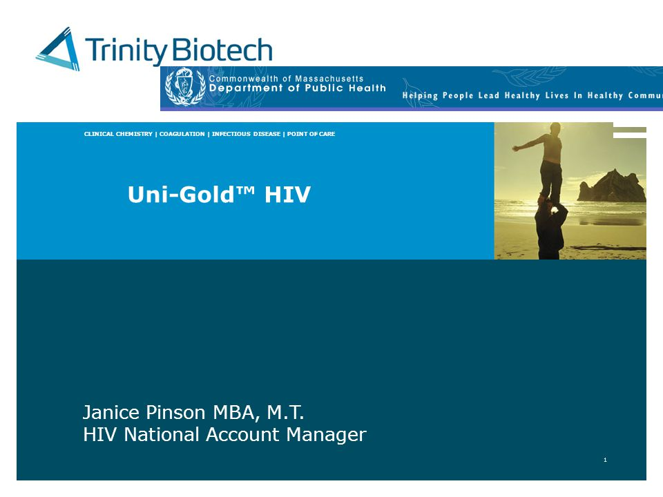 CLINICAL CHEMISTRY | COAGULATION | INFECTIOUS DISEASE | POINT OF CARE 1 Uni-Gold HIV Janice Pinson MBA, M.T. HIV National Account Manager