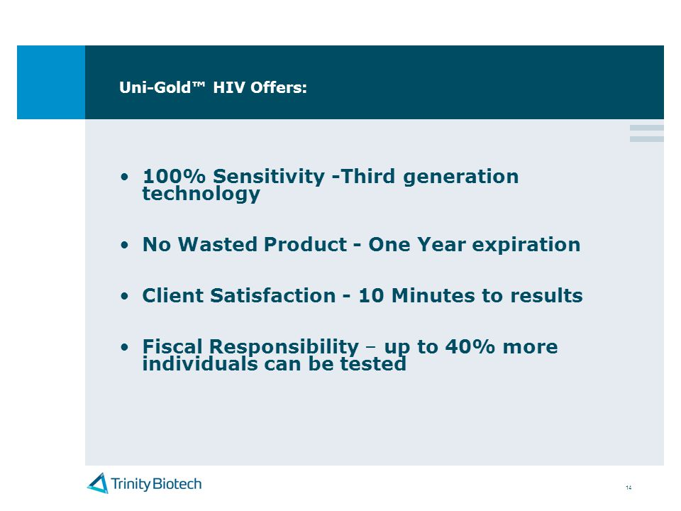 14 Uni-Gold HIV Offers: 100% Sensitivity -Third generation technology No Wasted Product - One Year expiration Client Satisfaction - 10 Minutes to resu
