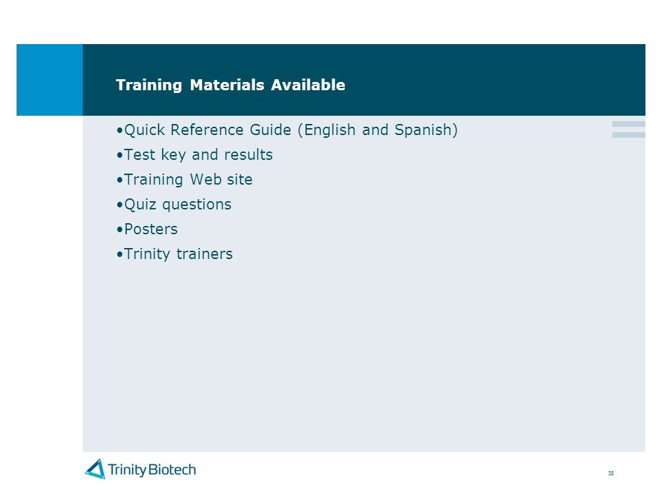 38 Training Materials Available Quick Reference Guide (English and Spanish) Test key and results Training Web site Quiz questions Posters Trinity trai