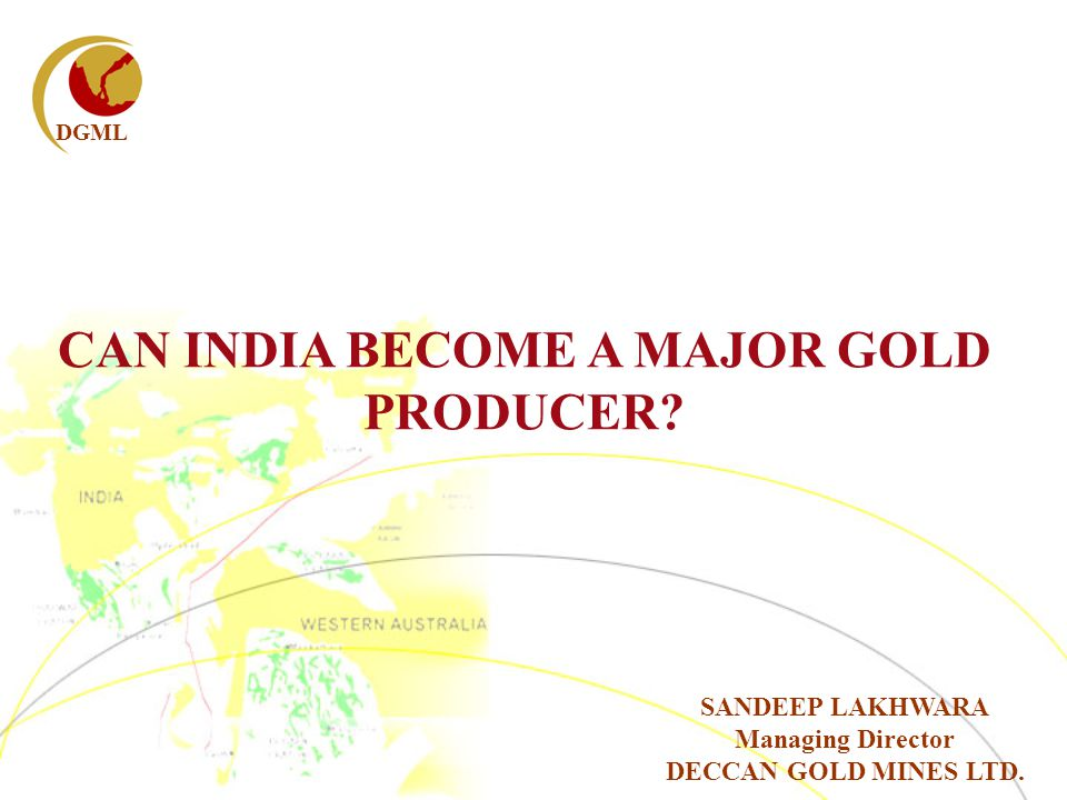 DGML CAN INDIA BECOME A MAJOR GOLD PRODUCER.