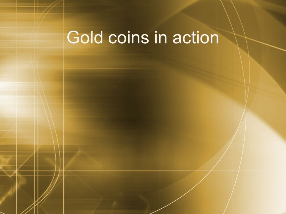 Gold coins in action