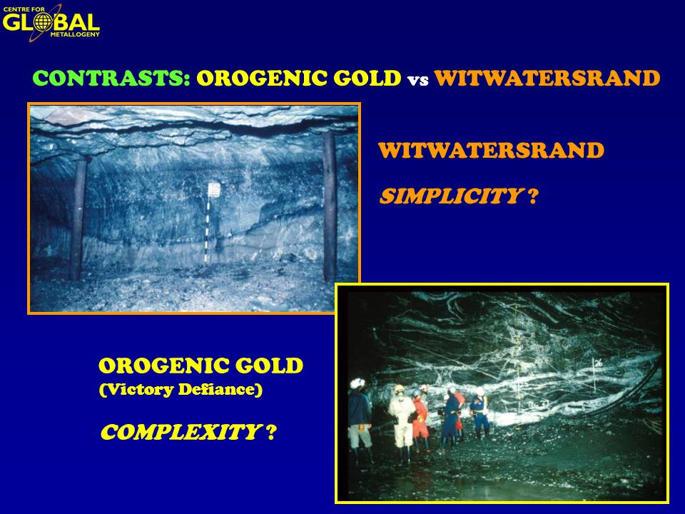 WITWATERSRAND SIMPLICITY . OROGENIC GOLD (Victory Defiance) COMPLEXITY .