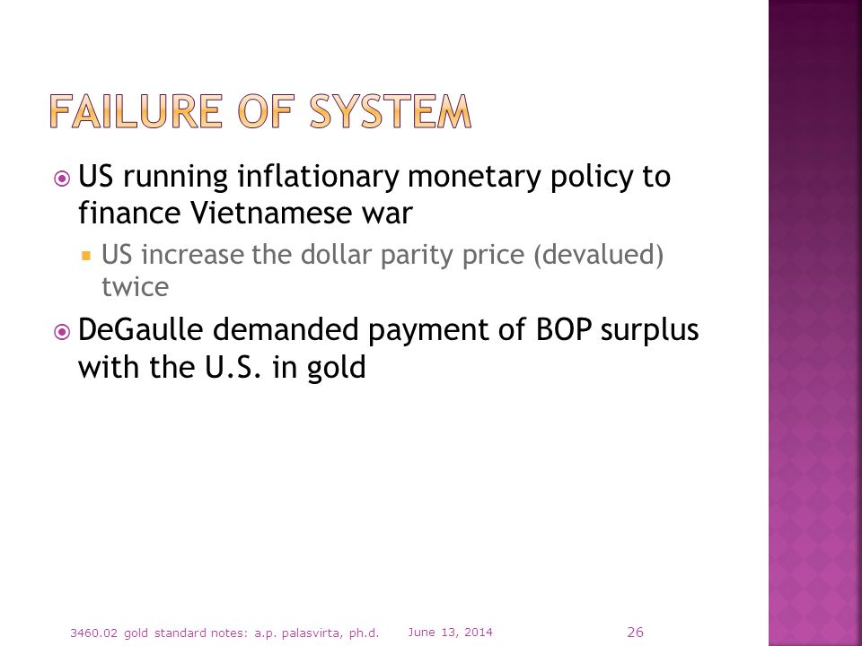 US running inflationary monetary policy to finance Vietnamese war US increase the dollar parity price (devalued) twice DeGaulle demanded payment of BO