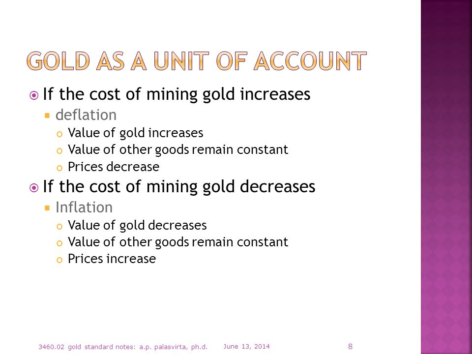 If the cost of mining gold increases deflation Value of gold increases Value of other goods remain constant Prices decrease If the cost of mining gold decreases Inflation Value of gold decreases Value of other goods remain constant Prices increase June 13, gold standard notes: a.p.