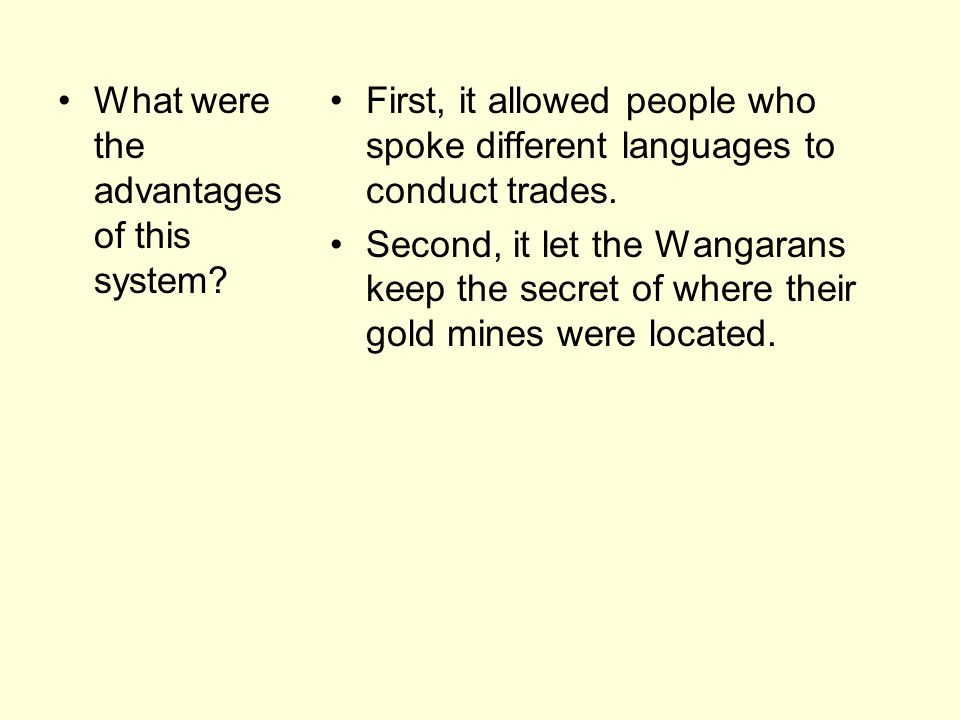 What were the advantages of this system? First, it allowed people who spoke different languages to conduct trades. Second, it let the Wangarans keep t