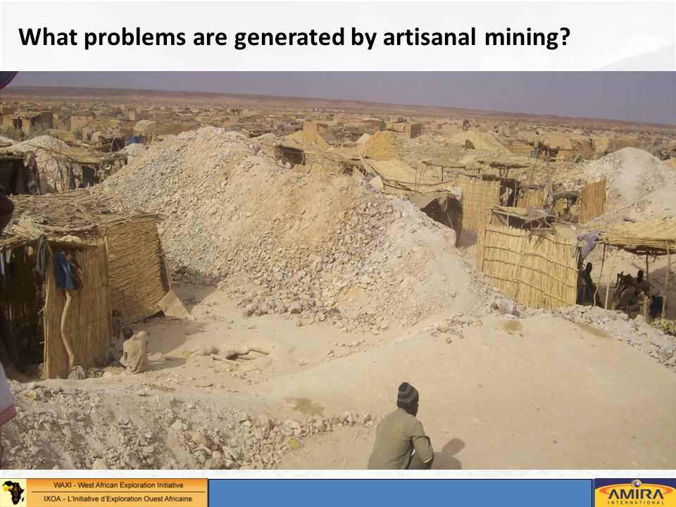 Annual Sponsors Meeting, Dakar 2-4 May 2012 6 What problems are generated by artisanal mining?