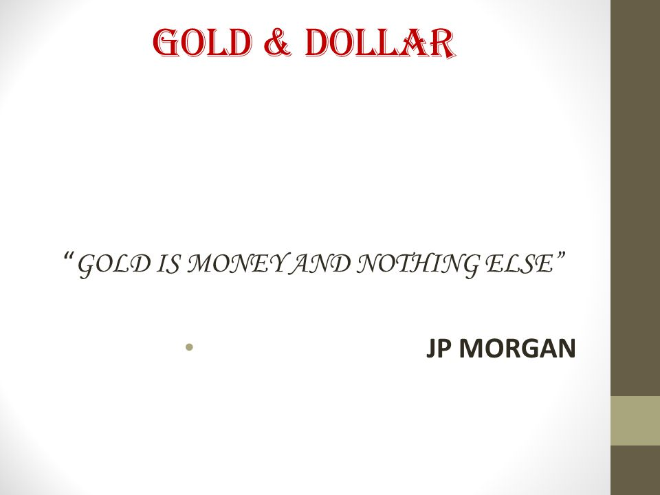 GOLD & DOLLAR GOLD IS MONEY AND NOTHING ELSE JP MORGAN