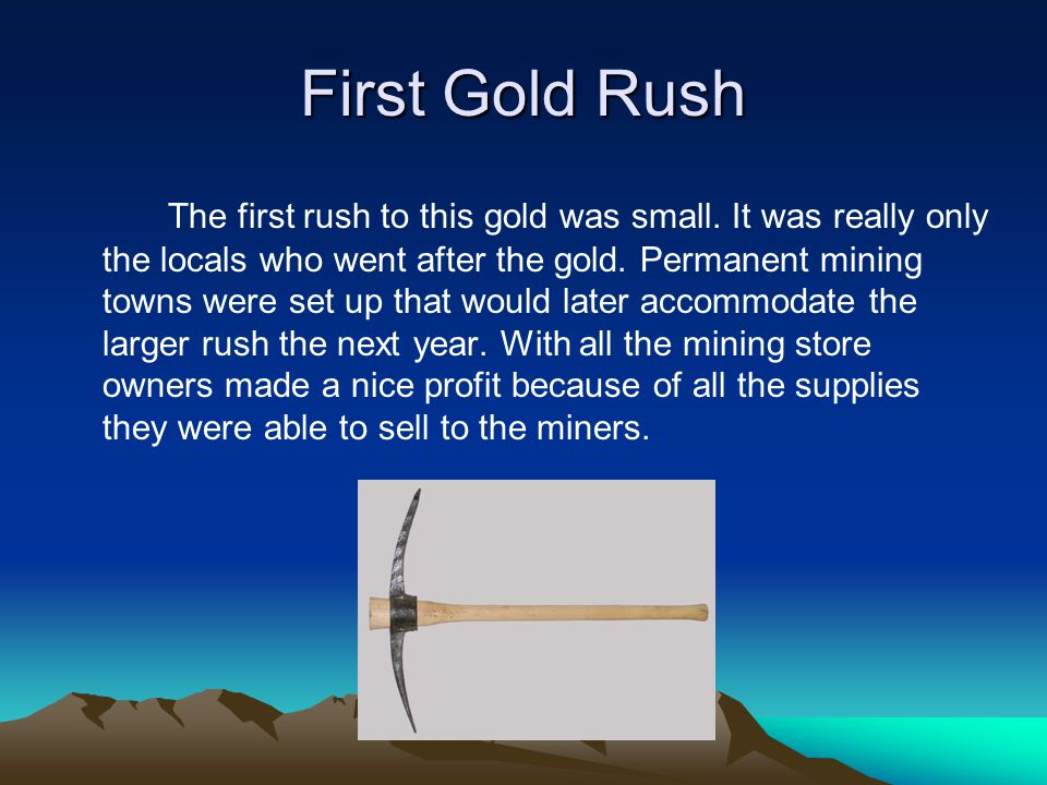 First Gold Rush The first rush to this gold was small.