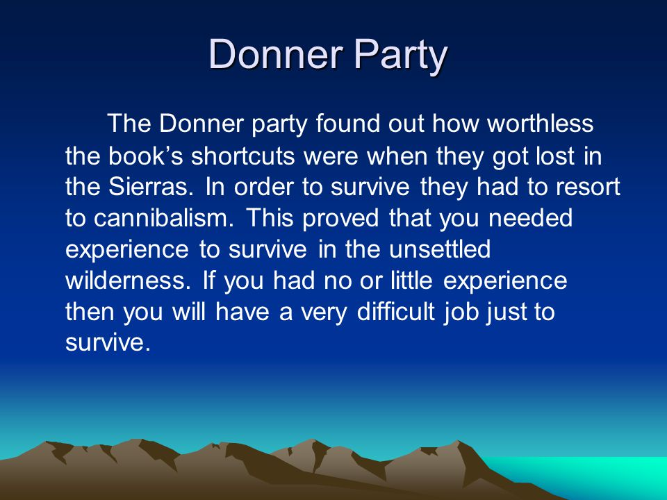 Donner Party The Donner party found out how worthless the books shortcuts were when they got lost in the Sierras.