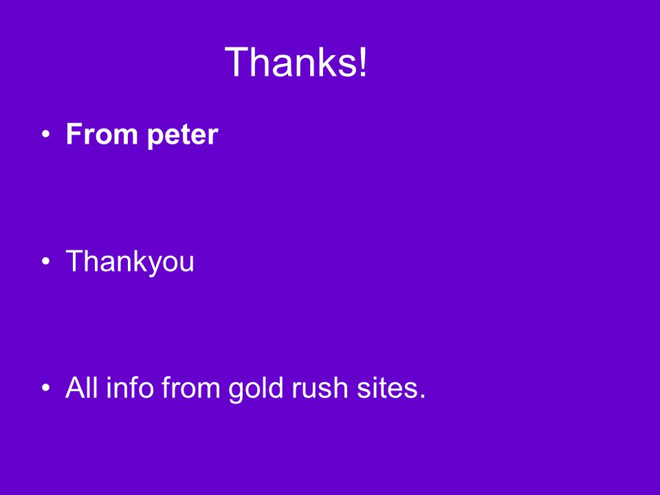 Thanks! From peter Thankyou All info from gold rush sites.