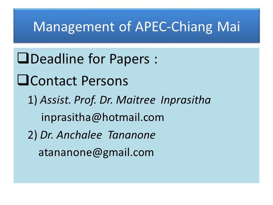 Management of APEC-Chiang Mai Deadline for Papers : Contact Persons 1) Assist.